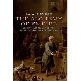 The Alchemy of Empire - Abject Materials and the Technologies of Colon