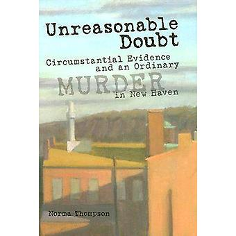 Unreasonable Doubt - Circumstantial Evidence and an Ordinary Murder in