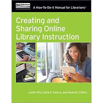 Creating and Sharing Online Library Instruction - A How-To-Do-It Manua