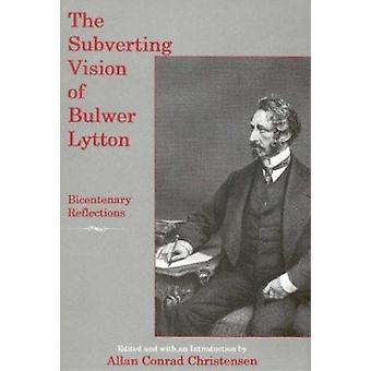 The Subverting Vision of Bulwer Lytton - Bicentenary Reflections by Al