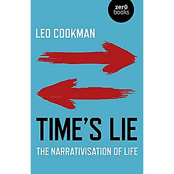 Time&apos's Lie - Narrativisation of Life av Leo Cookman - 978178904339
