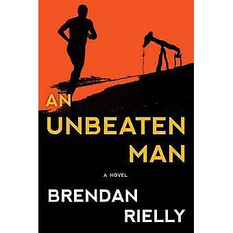 An Unbeaten Man by Brendan Rielly - 9781608935871 Book