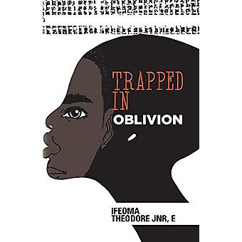 Trapped in Oblivion by IFEOMA THEODORE JNR E. - 9781543969689 Book