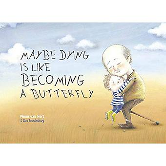 Maybe Dying is like Becoming a Butterfly by Pimm van Hest - 978160537