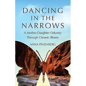 Dancing in the Narrows - A Mother-Daughter Odyssey Through Chronic Ill