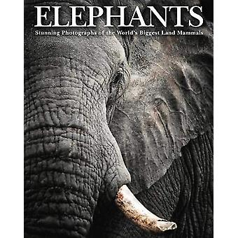 Elephants - Stunning Photographs of the World's Biggest Land Mammals b