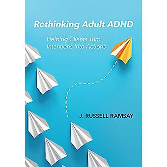 Rethinking Adult ADHD - Helping Clients Turn Intentions Into Actions b