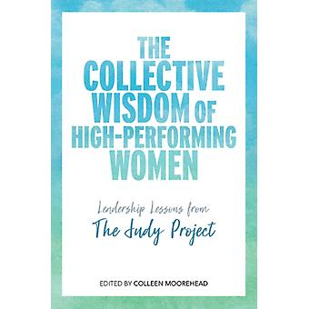 The Collective Wisdom of HighPerforming Women by Edited by Colleen Moorehead