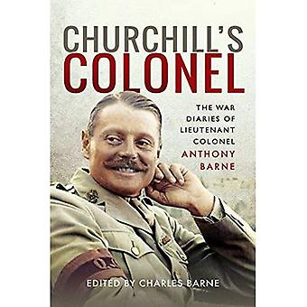 Churchill's Colonel: The War Diaries of Lieutenant Colonel Anthony Barne