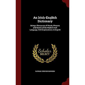 An Irish-English Dictionary - Being a Thesaurus of Words - Phrases and