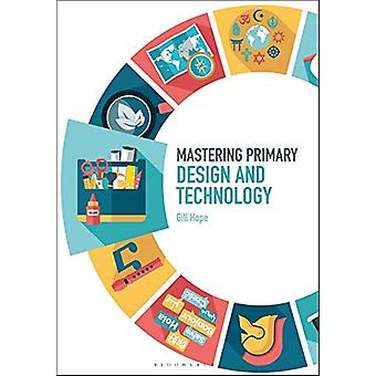 Mastering Primary Design and Technology by Gill Hope - 9781474295369