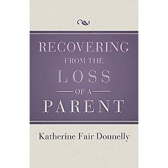 Recovering from the Loss of a Parent by Katherine Fair Donnelly - 978