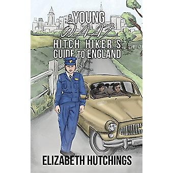 A Young W.A.A.F Hitch Hiker's Guide to England by Elizabeth Hutchings