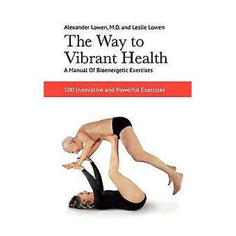 The Way to Vibrant Health by Alexander Lowen - Leslie Lowen - 9781938