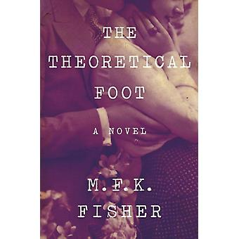 The Theoretical Foot by M F K Fisher