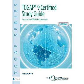 TOGAF 9 Certified Study Guide  3rd Edition by Harrison & Rachel