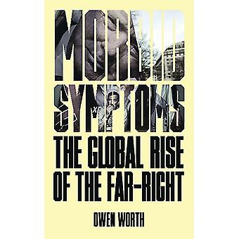 Morbid Symptoms The Global Rise of the FarRight