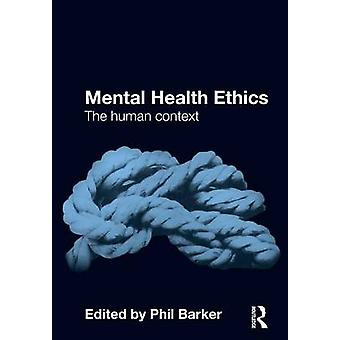 Mental Health Ethics The Human Context par Phil Barker
