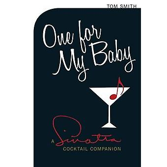 One for My Baby - A Sinatra Cocktail Companion by Tom Smith - 97807206