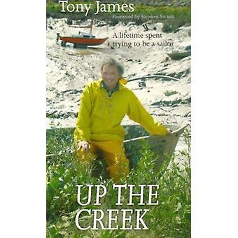 Fino al torrente - una vita trascorso cercando di essere un marinaio di Tony James-