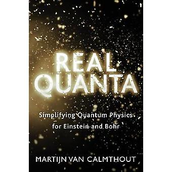 Real Quanta - Simplifying Quantum Physics for Einstein and Bohr by Mar