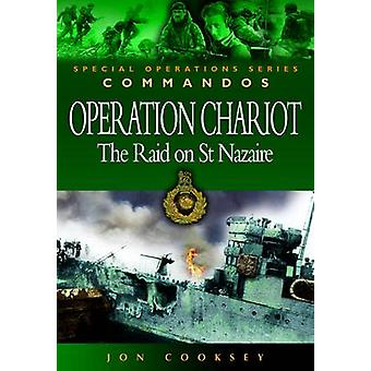 Operation Chariot - The Raid on St. Nazaire by Jon Cooksey - 978184415