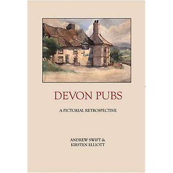 Devon Pubs - A Pictorial Retrospective by Andrew Swift - Kirsten Ellio
