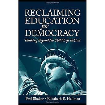 Rückeroberung der Erziehung zur Demokratie: denken über kein Kind zurückgelassen (soziokulturellen, politischen und historischen Studien in Education Series)