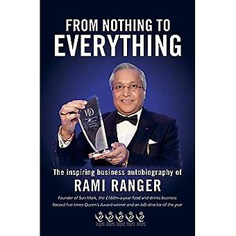 From Nothing to Everything: An inspiring business autobiography: one man's journey from an Indian refugee camp...