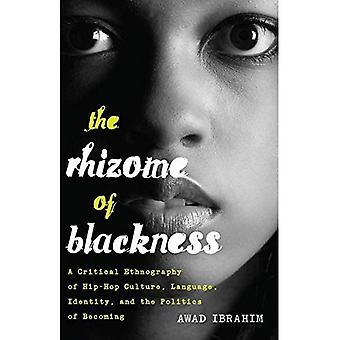 El rizoma de la negritud: una Etnografía crítica de la cultura hip-hop, lenguaje, identidad y la política de convertirse en...