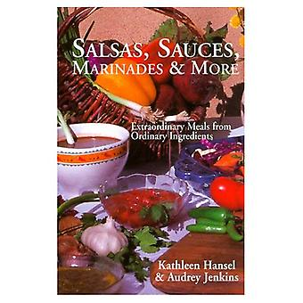 Salsas, Sauces, Marinades and More: Extraordinary Meals from Ordinary Ingredients