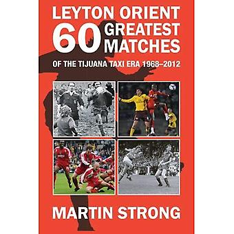 Sixty Great Leyton Orient Games from the Tijuana Taxi Era 1968-2012