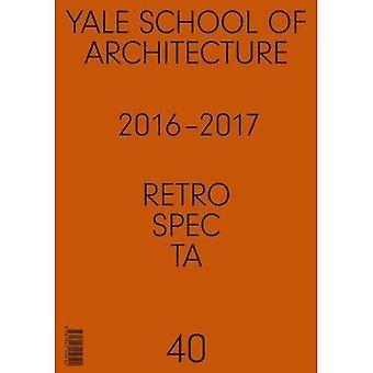 Retrospecta #40: Yale School van Architectue 2016-17 (Retrospecta)