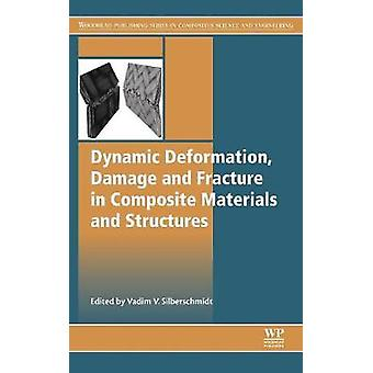 Dynamic Deformation Damage and Fracture in Composite Materi by Vadim Silberschmidt
