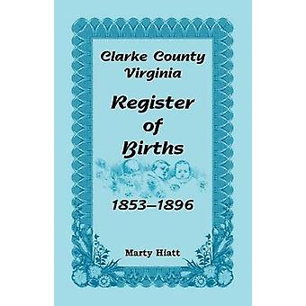 Clarke County Virginia registro delle nascite 18531896 di Hiatt & Marty