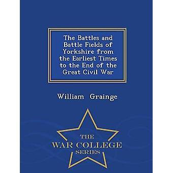 Striderna och slagfälten i Yorkshire från äldsta tider till slutet av den stora Civil War War College-serien av Grainge & William
