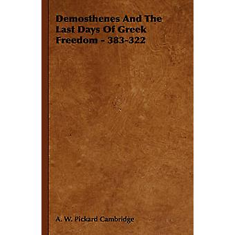 Demosthenes and the Last Days of Greek Freedom  383322 by Cambridge & A. W. Pickard