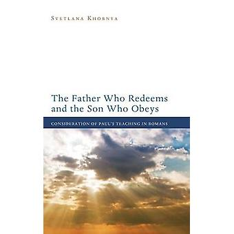 The Father Who Redeems and the Son Who Obeys by Khobnya & Svetlana