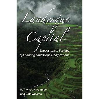 Landesque Capital  The Historical Ecology of Enduring Landscape Modifications by Hkansson & N Thomas