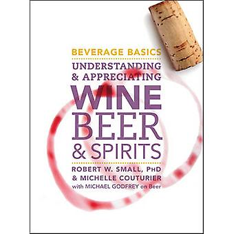 Beverage Basics - Understanding and Appreciating Wine - Beer - and Spi