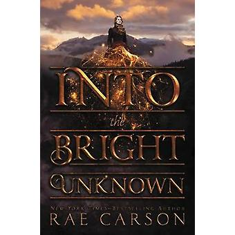 Into the Bright Unknown by Rae Carson - 9780062242976 Book