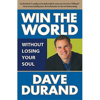 Win the World (Without Losing Your Soul) by Dave Durand - 97808245260