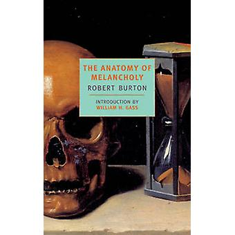 The Anatomy of Melancholy by Robert Burton - William H. Gass - 978094