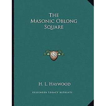 The Masonic Oblong Square by H L Haywood - 9781163023549 Book