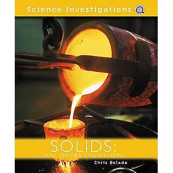 Solids - An Investigation by Chris Oxlade - 9781404242845 Book