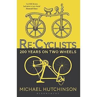 Re -Cyclists - 200 Years on Two Wheels by Michael Hutchinson - 97814729