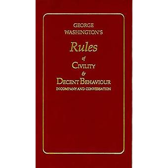 George Washington's Rules of Civility and Decent Behaviour by George