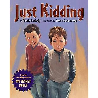 Just Kidding by Adam Gustavson - Trudy Ludwig - Charise Mericle Harpe