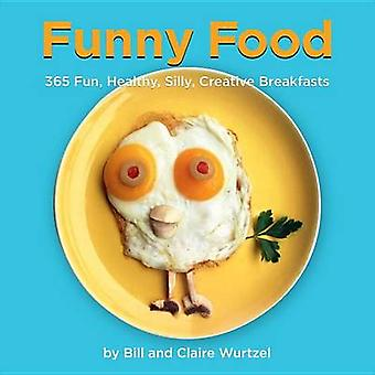 Funny Food - 300 Healthy - Silly - Creative Breakfasts by Bill Wurtzel