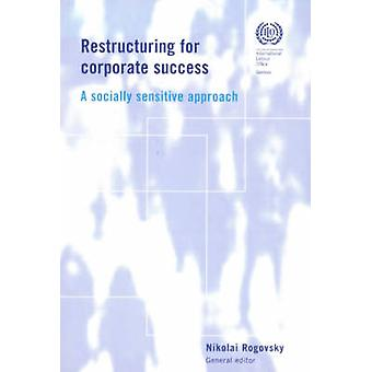 Restructuring for Corporate Success - A Socially Sensitive Approach by